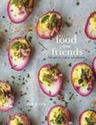 Food with Friends: The Art of Simple Gatherings: A Cookbook Cover Image