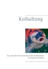 Koihaltung: Das aktuelle Praxishandbuch für Koiliebhaber Cover Image