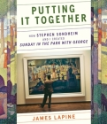 Putting It Together: How Stephen Sondheim and I Created