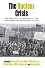 The Nuclear Crisis: The Arms Race, Cold War Anxiety, and the German Peace Movement of the 1980s (Protest #19) Cover Image