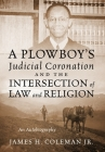 A Plowboy's Judicial Coronation and the Intersection of Law and Religion: An Autobiography Cover Image