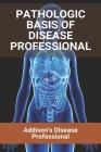 Pathologic Basis Of Disease Professional: Addison's Disease Professional: Sickle Cell Disease Professionals Cover Image