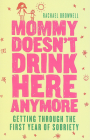 Mommy Doesn't Drink Here Anymore: Getting Through the First Year of Sobriety Cover Image