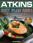 Atkins Diet Plan 2021: The Ultimate Guide With 4 Weeks Meal Plan to Save Time and Weight Loss Cover Image