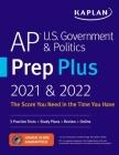 AP U.S. Government & Politics Prep Plus 2021 & 2022: 3 Practice Tests + Study Plans + Targeted Review & Practice + Online (Kaplan Test Prep) Cover Image