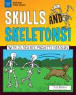 Skulls and Skeletons!: With 25 Science Projects for Kids (Explore Your World) Cover Image