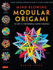 Mind-Blowing Modular Origami: The Art of Polyhedral Paper Folding: Use Origami Math to Fold Complex, Innovative Geometric Origami Models Cover Image