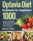 Optavia Cookbook for Beginners: 1000 Days of Delicious Lean and Green Recipes to Help You Keep Healthy and Lose Weight by Harnessing the Power of Fuel Cover Image