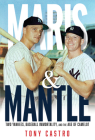 Maris & Mantle: Two Yankees, Baseball Immortality, and the Age of Camelot Cover Image