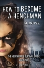 How to Become a Henchman, A Novel: The Henchman's Survival Guide Cover Image