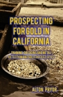 Prospecting for Gold in California: Panning, Dredging and Metal Detection on Public Access Sites Cover Image