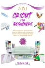 Cricut for Beginners: 3 in 1 THE REVOLUTIONARY GUIDE THAT WILL ALLOW YOU TO BECOME AN ENTREPRENEUR THANKS TO THE CRICUT MAKER & DESIGN SPACE Cover Image