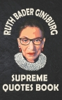 Ruth Bader Ginsburg Supreme Quotes Book: Pocket Quotes from Notorious RBG Ruth Bader Ginsburg 5x8 in pocket-size quote Cover Image