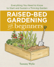 Raised Bed Gardening for Beginners: Everything You Need to Know to Start and Sustain a Thriving Garden Cover Image