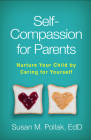 Self-Compassion for Parents: Nurture Your Child by Caring for Yourself Cover Image