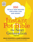 Instant Pot Bible: The Next Generation: 350 Totally New Recipes for Every Size and Model Cover Image