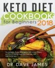 Keto Diet Cookbook for Beginners 2018: The Complete Guide of Ketogenic Diet to Lose Weight and Overall Health, Have Easy Tasty Low Carb High Fat Recip Cover Image