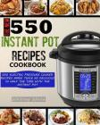 The New 550 Instant Pot Recipes Cookbook: 550 Electric Pressure Cooker Recipes Made Twice As Delicious In Half The Time With The Instant Pot Cover Image
