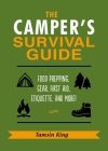 The Camper's Survival Guide: Food Prepping, Gear, First Aid, Etiquette, and More! Cover Image
