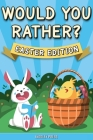 Would You Rather? Easter Edition: A Hilarious, Interactive Game Book for Kids (Easter Basket Stuffer Gift Ideas for Boys and Girls) Cover Image
