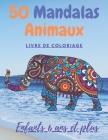 50 Mandalas animaux livre de coloriage enfants 6 ans plus: Livre à colorier - 50 Mandalas sur fond noir -soulager les dessins d'animaux. livre de colo Cover Image