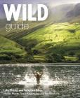Wild Guide Lake District and Yorkshire Dales: Hidden Places and Great Adventures - Including Bowland and South Pennines Cover Image