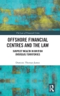 Offshore Financial Centres and the Law: Suspect Wealth in British Overseas Territories (Law of Financial Crime) Cover Image