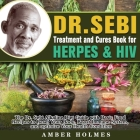 DR. SEBI Treatment and Cures Book for Herpes & HIV: The Dr. Sebi Alkaline Diet Guide with Basic Food Recipes to Reset Your Body, Boost Immune System, Cover Image