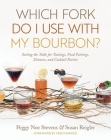 Which Fork Do I Use with My Bourbon?: Setting the Table for Tastings, Food Pairings, Dinners, and Cocktail Parties Cover Image