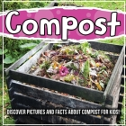 Compost: Discover Pictures and Facts About Compost For Kids! Cover Image