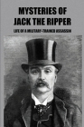 Mysteries Of Jack the Ripper: Life Of A Military-Trained Assassin: Jack The Ripper Identity Cover Image