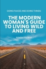 Going Places and Doing Things: The Modern Woman's Guide to Living Wild and Free Cover Image