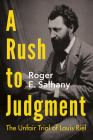 A Rush to Judgment: The Unfair Trial of Louis Riel Cover Image