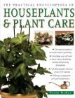 The Practical Encyclopedia of Houseplants & Plant Care: The Essential Guide to Successful Indoor Gardening Cover Image