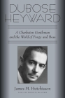 Dubose Heyward: A Charleston Gentleman and the World of Porgy and Bess Cover Image