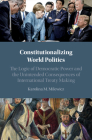 Constitutionalizing World Politics: The Logic of Democratic Power and the Unintended Consequences of International Treaty Making Cover Image