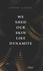 We Shed Our Skin Like Dynamite (First Poets Series #20) Cover Image