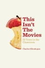 This Isn't The Movies: 25 Years in the Classroom Cover Image