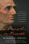 Lincoln in Private: What His Most Personal Reflections Tell Us About Our Greatest President Cover Image