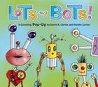 Lots of Bots!: A Counting Pop-Up Book Cover Image