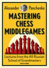 Mastering Chess Middlegames: Lectures from the All-Russian School of Grandmasters Cover Image