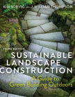 Sustainable Landscape Construction, Third Edition: A Guide to Green Building Outdoors Cover Image