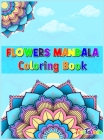 Flowers Mandala Coloring Book: Adult Relaxing and Stress Relieving Floral Art Coloring Book, Beautiful Flowers Mandalas Coloring Book Cover Image