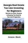 Georgia Real Estate Tax Lien Investing for Beginners: Secrets to Find, Finance & Buying Tax Deed & Tax Lien Properties Cover Image
