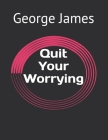 Quit Your Worrying Cover Image