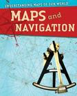Maps and Navigation (Understanding Maps of Our World (Library)) Cover Image