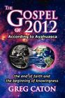 The Gospel of 2012 According to Ayahuasca: The End of Faith and the Beginning of Knowingness [Final 2013 Edition] Cover Image