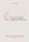 Blessed by Adoption: One Mom's Stories, Scriptures, and Prayers to Comfort You and Remind You That You're Not Alone Cover Image