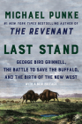 Last Stand: George Bird Grinnell, the Battle to Save the Buffalo, and the Birth of the New West Cover Image