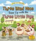 Three Blind Mice Team Up with the Three Little Pigs (Fairy Tale Mix-Ups) Cover Image